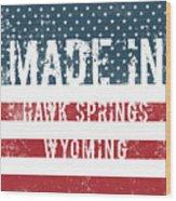 Made In Hawk Springs, Wyoming Wood Print