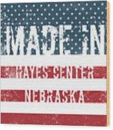 Made In Hayes Center, Nebraska Wood Print