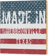 Made In Hebbronville, Texas Wood Print