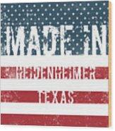 Made In Heidenheimer, Texas Wood Print