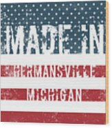 Made In Hermansville, Michigan Wood Print