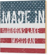 Made In Higgins Lake, Michigan Wood Print