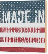 Made In Hillsborough, North Carolina Wood Print