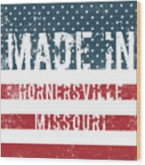Made In Hornersville, Missouri Wood Print