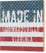 Made In Howardsville, Virginia Wood Print