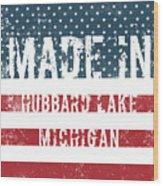 Made In Hubbard Lake, Michigan Wood Print