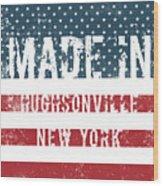 Made In Hughsonville, New York Wood Print