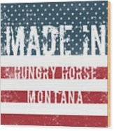 Made In Hungry Horse, Montana Wood Print