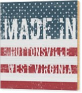 Made In Huttonsville, West Virginia Wood Print