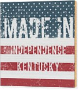Made In Independence, Kentucky Wood Print