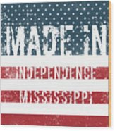 Made In Independence, Mississippi Wood Print