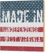 Made In Independence, West Virginia Wood Print