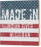 Made In Indian River, Michigan Wood Print