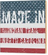 Made In Indian Trail, North Carolina Wood Print