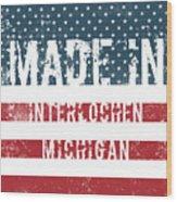 Made In Interlochen, Michigan Wood Print