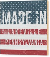 Made In Lakeville, Pennsylvania Wood Print
