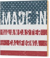 Made In Lancaster, California Wood Print