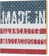 Made In Lancaster, Massachusetts Wood Print