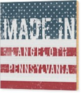 Made In Langeloth, Pennsylvania Wood Print