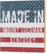 Made In Mount Sherman, Kentucky Wood Print