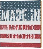 Made In Naranjito, Puerto Rico Wood Print