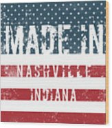 Made In Nashville, Indiana Wood Print