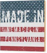 Made In Nemacolin, Pennsylvania Wood Print