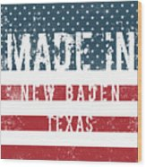 Made In New Baden, Texas Wood Print