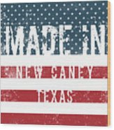 Made In New Caney, Texas Wood Print