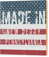 Made In New Derry, Pennsylvania Wood Print
