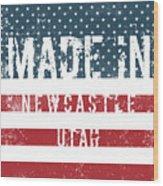 Made In Newcastle, Utah Wood Print