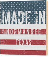 Made In Normangee, Texas Wood Print
