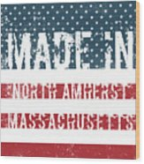 Made In North Amherst, Massachusetts Wood Print