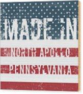 Made In North Apollo, Pennsylvania Wood Print