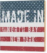 Made In North Bay, New York Wood Print