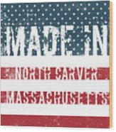 Made In North Carver, Massachusetts Wood Print