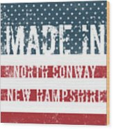 Made In North Conway, New Hampshire Wood Print