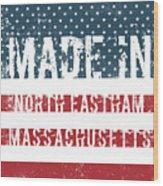 Made In North Eastham, Massachusetts Wood Print