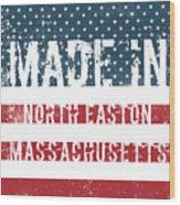 Made In North Easton, Massachusetts Wood Print