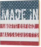 Made In North Oxford, Massachusetts Wood Print