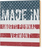 Made In North Pownal, Vermont Wood Print