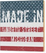 Made In North Street, Michigan Wood Print