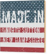 Made In North Sutton, New Hampshire Wood Print