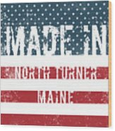 Made In North Turner, Maine Wood Print