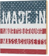 Made In Northborough, Massachusetts Wood Print