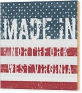 Made In Northfork, West Virginia Wood Print