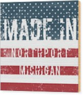 Made In Northport, Michigan Wood Print