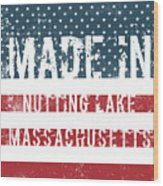 Made In Nutting Lake, Massachusetts Wood Print