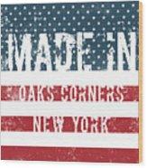 Made In Oaks Corners, New York Wood Print