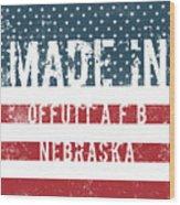 Made In Offutt A F B, Nebraska Wood Print